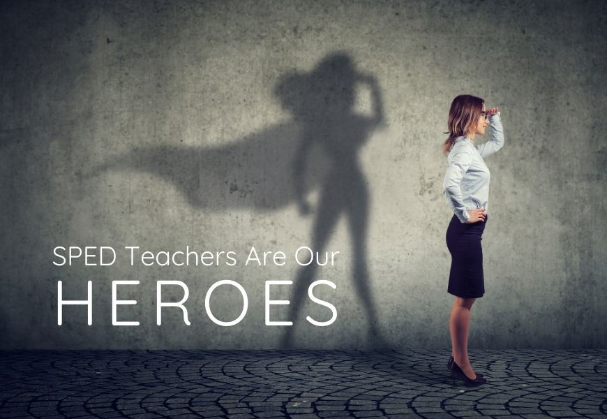 SPED teachers are superheroes
